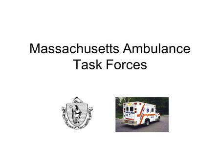 Massachusetts Ambulance Task Forces. Ambulance Task Force Massachusetts has been tasked with providing treatment and transport for 500 people per one.