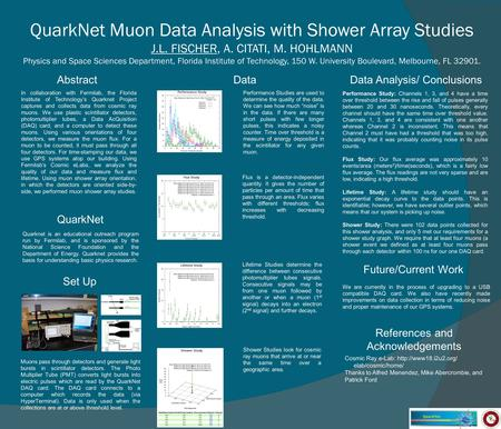 QuarkNet Muon Data Analysis with Shower Array Studies J.L. FISCHER, A. CITATI, M. HOHLMANN Physics and Space Sciences Department, Florida Institute of.
