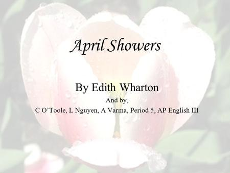 april showers edith wharton The age of innocence, edith wharton's most famous novel, is a love story, written immediately after the end of the first world war its brilliant anatomization of the snobbery and hypocrisy of the wealthy elite of new york society in the 1870s made it an instant classic, and it won the pulitzer.