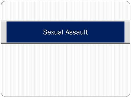 Sexual Assault. Learning Topics Know its meaning Examine a few myths and facts Types of assaults Some influencing factors Possible outcomes Navy's policy.
