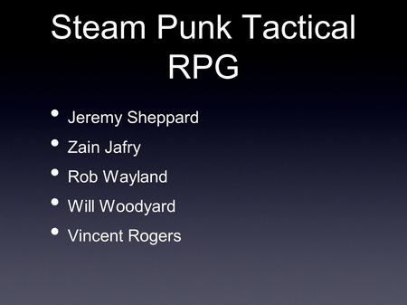 Steam Punk Tactical RPG Jeremy Sheppard Zain Jafry Rob Wayland Will Woodyard Vincent Rogers.
