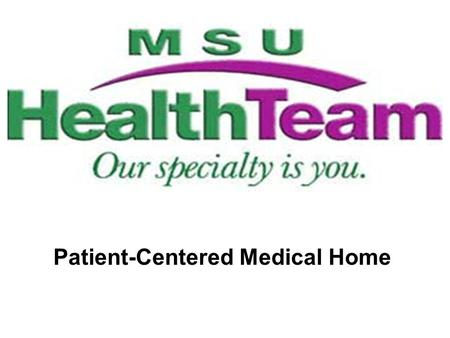 Patient-Centered Medical Home. What is a Patient-Centered Medical Home? It is an efficient approach to health care. It means you and your doctor are the.