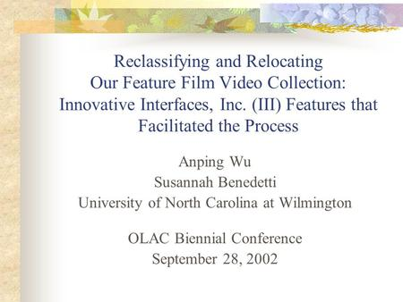 Reclassifying and Relocating Our Feature Film Video Collection: Innovative Interfaces, Inc. (III) Features that Facilitated the Process Anping Wu Susannah.