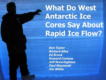 What do Paleoclimate. records tell us about. WAIS stability? What Do West Antarctic Ice Cores Say About Rapid Ice Flow? Ken Taylor Richard Alley Ed Brook.