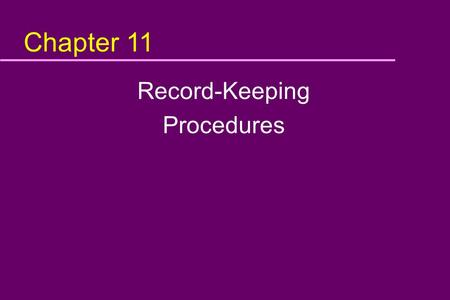 Chapter 11 Record-Keeping Procedures. Objective In this module, you will learn: u What kinds of records are needed in a HACCP system u When to record.