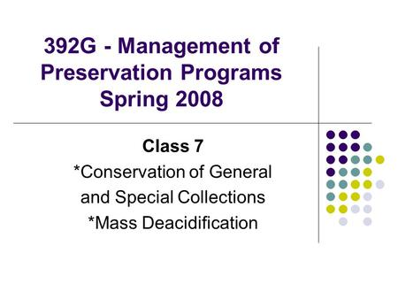 392G - Management of Preservation Programs Spring 2008 Class 7 *Conservation of General and Special Collections *Mass Deacidification.