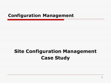 11 Configuration Management Site Configuration Management Case Study.
