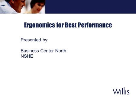 Ergonomics for Best Performance Presented by: Business Center North NSHE.