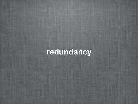 Redundancy. 2. Redundancy 2 the need for redundancy EPICS is a great software, but lacks redundancy support which is essential for some highly critical.