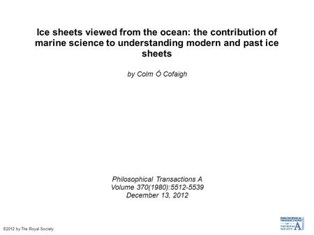 Ice sheets viewed from the ocean: the contribution of marine science to understanding modern and past ice sheets by Colm Ó Cofaigh Philosophical Transactions.