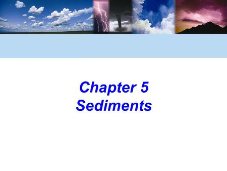 Chapter 5 Sediments. © 2006 Brooks/Cole, a division of Thomson Learning, Inc. Look For The Following Key Ideas In Chapter 5 Sediment is particles of organic.
