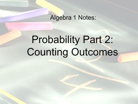 Algebra 1 Notes: Probability Part 2: Counting Outcomes.
