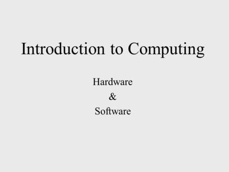 Introduction to Computing Hardware & Software. INSIDE THE COMPUTER Hardware Physical components of the computer. Any part that you can see and touch Examples:
