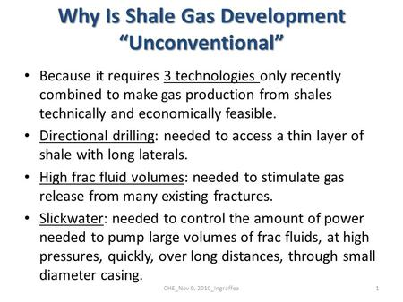"Why Is Shale Gas Development ""Unconventional"" Because it requires 3 technologies only recently combined to make gas production from shales technically."