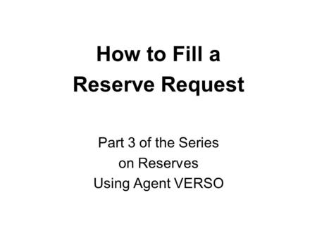 How to Fill a Reserve Request Part 3 of the Series on Reserves Using Agent VERSO.
