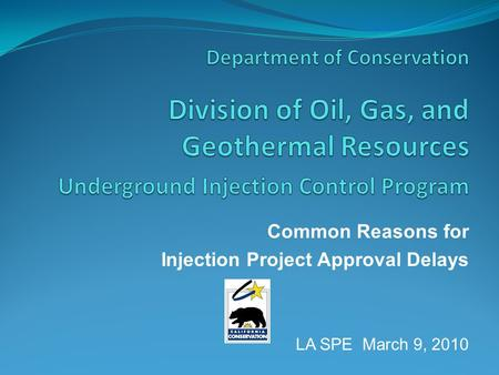 Common Reasons for Injection Project Approval Delays LA SPE March 9, 2010.