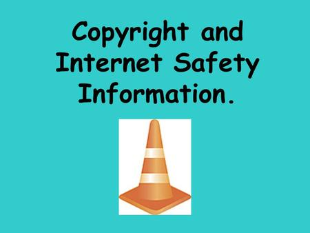 Copyright and Internet Safety Information.. What Is Copyright? This is a law that helps to protect authors, writers and artist. It helps keep people from.