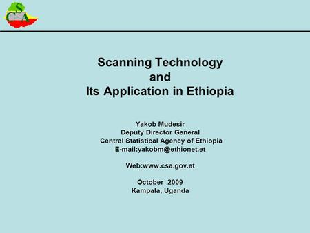 Scanning Technology and Its Application in Ethiopia Yakob Mudesir Deputy Director General Central Statistical Agency of Ethiopia