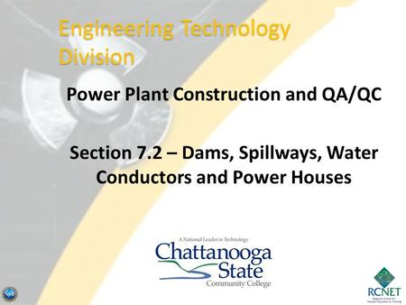 Power Plant Construction and QA/QC Section 7.2 – Dams, Spillways, Water Conductors and Power Houses Engineering Technology Division.