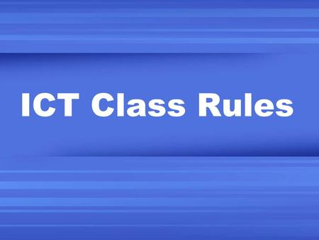 ICT Class Rules. Quality line-up Line up outside the class room Single file Face the front Silent Listening to instructions.