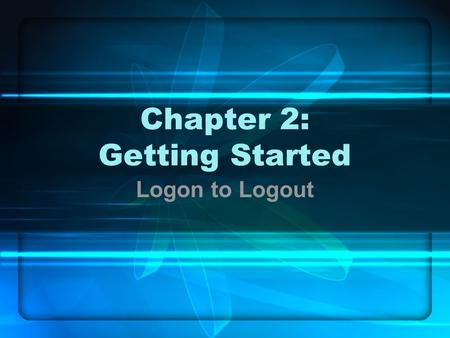 Chapter 2: Getting Started Logon to Logout. In this chapter … Logging on The Shell Superuser Getting Help Logging off.