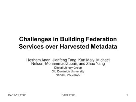 Dec 9-11, 2003ICADL 20031 Challenges in Building Federation Services over Harvested Metadata Hesham Anan, Jianfeng Tang, Kurt Maly, Michael Nelson, Mohammad.