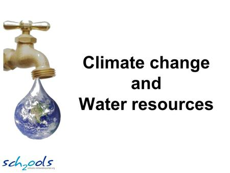 Climate change and Water resources. Changes are being seen around the world.