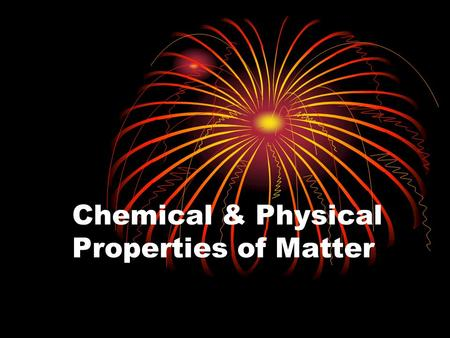 Chemical & Physical Properties of Matter Chemical Properties Characteristics that are observed ONLY when a substance changes into a different substance.