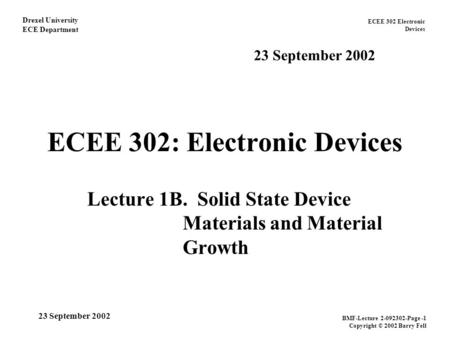 ECEE 302 Electronic Devices Drexel University ECE Department BMF-Lecture 2-092302-Page -1 Copyright © 2002 Barry Fell 23 September 2002 ECEE 302: Electronic.