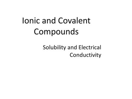 Ionic and Covalent Compounds Solubility and Electrical Conductivity.