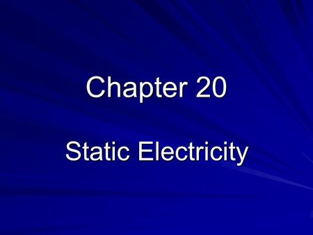 Chapter 20 Static Electricity. 20.1 Electrical Charge Charged objects –Like charges –Opposite charges –Experimenting with charge –Types of charge.