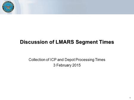 1 Discussion of LMARS Segment Times Collection of ICP and Depot Processing Times 3 February 2015.