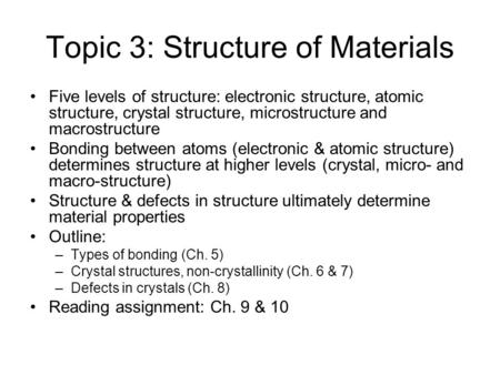 Topic 3: Structure of Materials Five levels of structure: electronic structure, atomic structure, crystal structure, microstructure and macrostructure.
