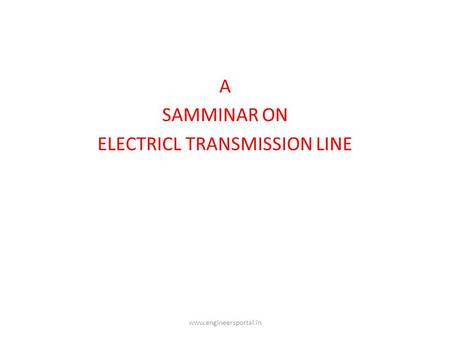 A SAMMINAR ON ELECTRICL TRANSMISSION LINE www.engineersportal.in.