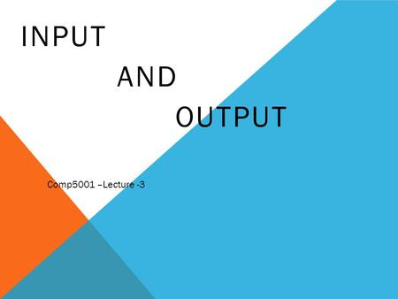 INPUT AND OUTPUT Comp5001 –Lecture -3. WHAT IS INPUT? Input is any data and instructions entered into the memory of a computer 2 Pages 258 – 259 Figure.