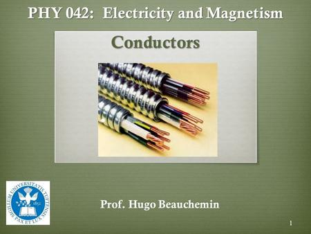 PHY 042: Electricity and Magnetism Conductors Prof. Hugo Beauchemin 1.