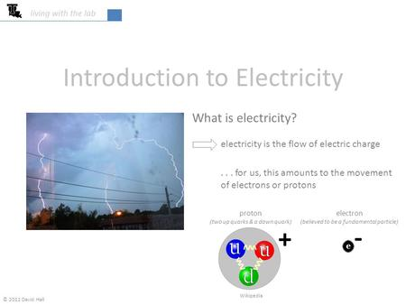 College of Engineering & Science living with the lab Introduction to Electricity What is electricity? electricity is the flow of electric charge... for.