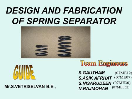 DESIGN AND FABRICATION OF SPRING SEPARATOR