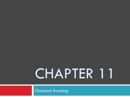 CHAPTER 11 Chemical Bonding. TYPES OF CHEMICAL BONDS 11.1 Bond – a force that holds groups of atoms of two or more atoms together and makes them function.