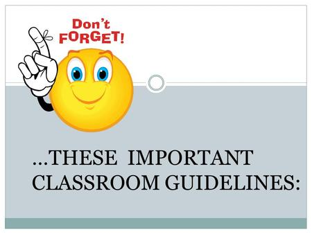 …THESE IMPORTANT CLASSROOM GUIDELINES:. THIS CLASS WORK COMES FIRST! BE SURE TO TURN IN WORK by deadline – EITHER TEACHER'S DESK OR CLASS 'DROP BOX' !