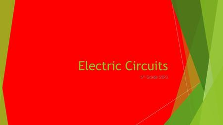 Electric Circuits 5 th Grade S5P3. Open versus a Closed Circuit.