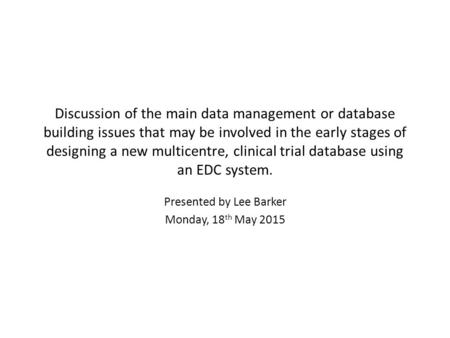 Discussion of the main data management or database building issues that may be involved in the early stages of designing a new multicentre, clinical trial.