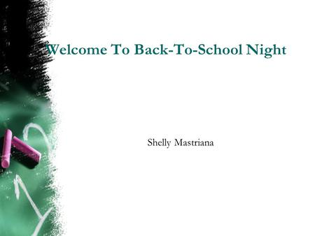Welcome To Back-To-School Night Shelly Mastriana.