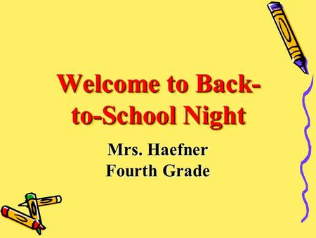 Welcome to Back- to-School Night Mrs. Haefner Fourth Grade.