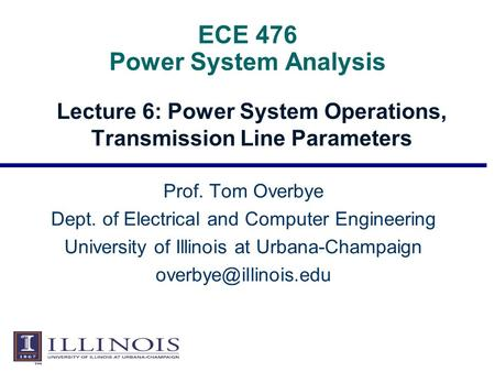 ECE 476 Power System Analysis Lecture 6: Power System Operations, Transmission Line Parameters Prof. Tom Overbye Dept. of Electrical and Computer Engineering.