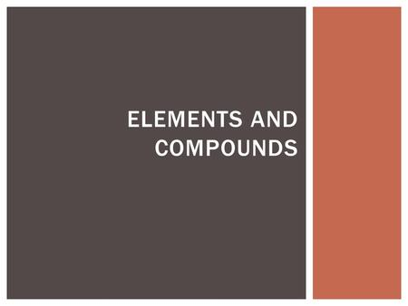 ELEMENTS AND COMPOUNDS. WHAT DO THESE HAVE IN COMMON? Fertilizer Matches Fireworks.