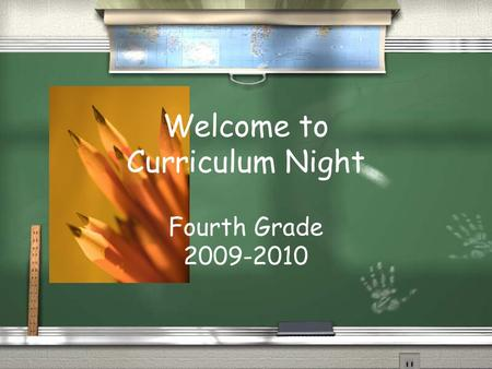 Welcome to Curriculum Night Fourth Grade 2009-2010.