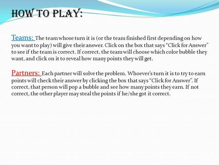 How to play: Teams: The team whose turn it is (or the team finished first depending on how you want to play) will give their answer. Click on the box that.