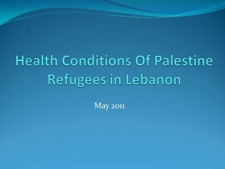 May 2011. General Overview 260,000-280,000 Palestine Refugees live in Lebanon High Poverty Level: 66.4% are poor and 6.6% are extremely poor. High rate.