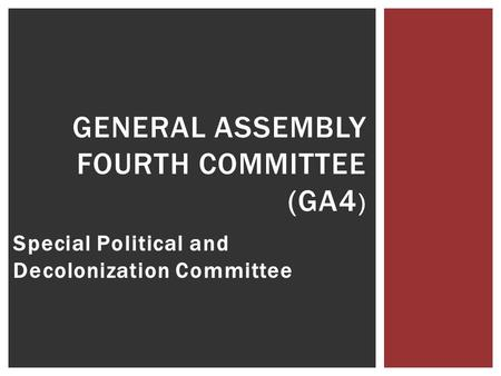 Special Political and Decolonization Committee GENERAL ASSEMBLY FOURTH COMMITTEE (GA4 )